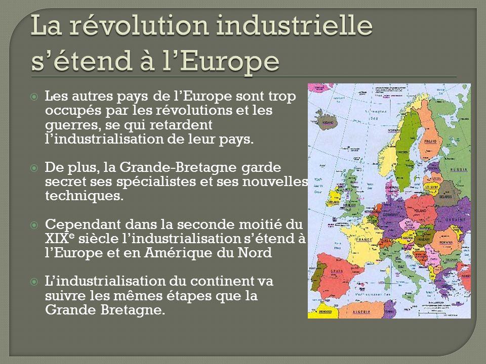 Les autres pays de lEurope sont trop occupés par les révolutions et les guerres, se qui retardent lindustrialisation de leur pays. De plus, la Grande-