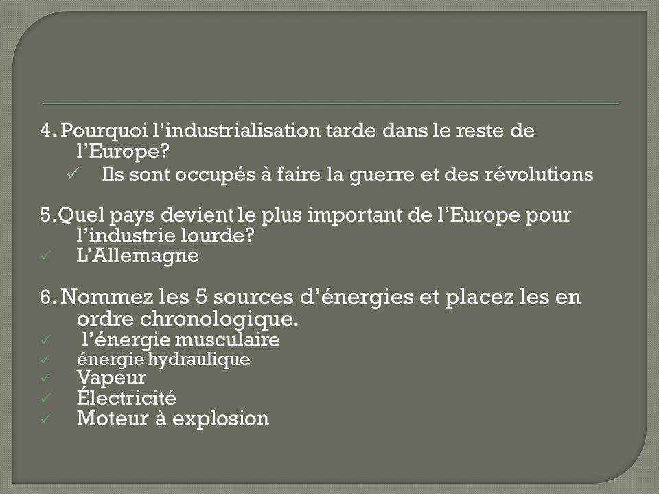 4. Pourquoi lindustrialisation tarde dans le reste de lEurope? Ils sont occupés à faire la guerre et des révolutions 5.Quel pays devient le plus impor