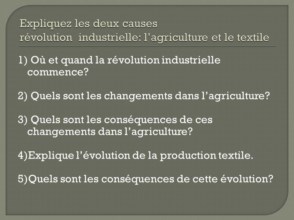 1) Où et quand la révolution industrielle commence? 2) Quels sont les changements dans lagriculture? 3) Quels sont les conséquences de ces changements