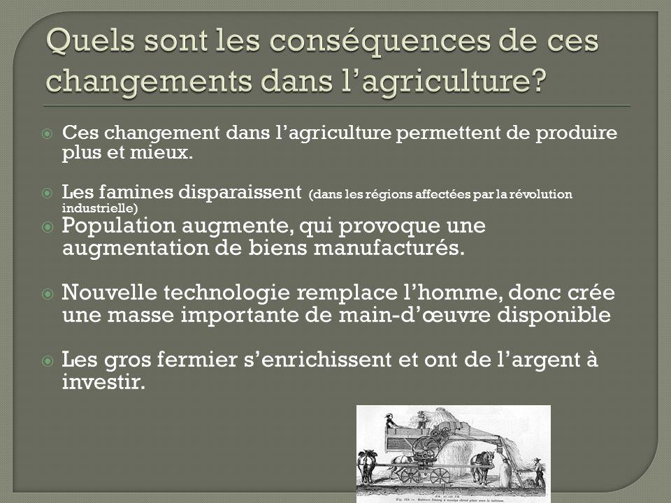 Ces changement dans lagriculture permettent de produire plus et mieux. Les famines disparaissent (dans les régions affectées par la révolution industr