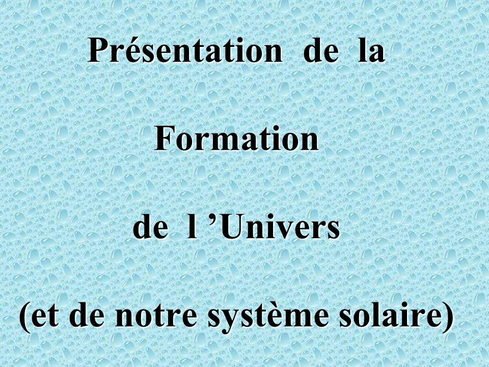 Avant-Propos Présentation de la Formation de l Univers (et de notre système solaire)