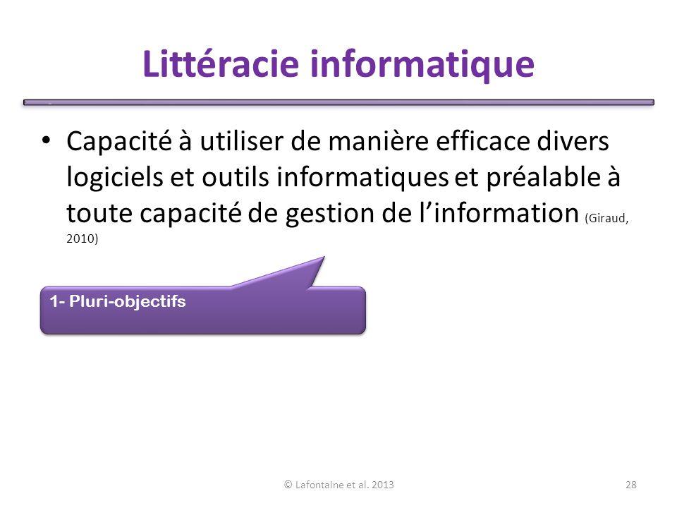 Littéracie informatique Capacité à utiliser de manière efficace divers logiciels et outils informatiques et préalable à toute capacité de gestion de linformation (Giraud, 2010) © Lafontaine et al.