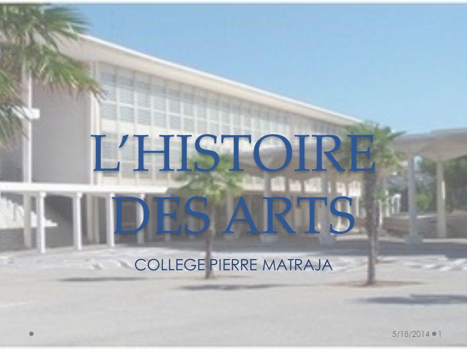 LHISTOIRE DES ARTS COLLEGE PIERRE MATRAJA 5/18/20141