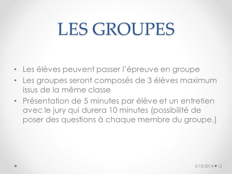 LES GROUPES Les élèves peuvent passer lépreuve en groupe Les groupes seront composés de 3 élèves maximum issus de la même classe Présentation de 5 min