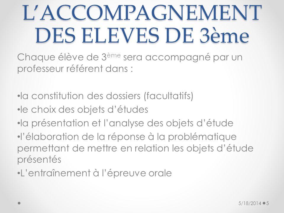 LACCOMPAGNEMENT DES ELEVES DE 3ème Chaque élève de 3 ème sera accompagné par un professeur référent dans : la constitution des dossiers (facultatifs)