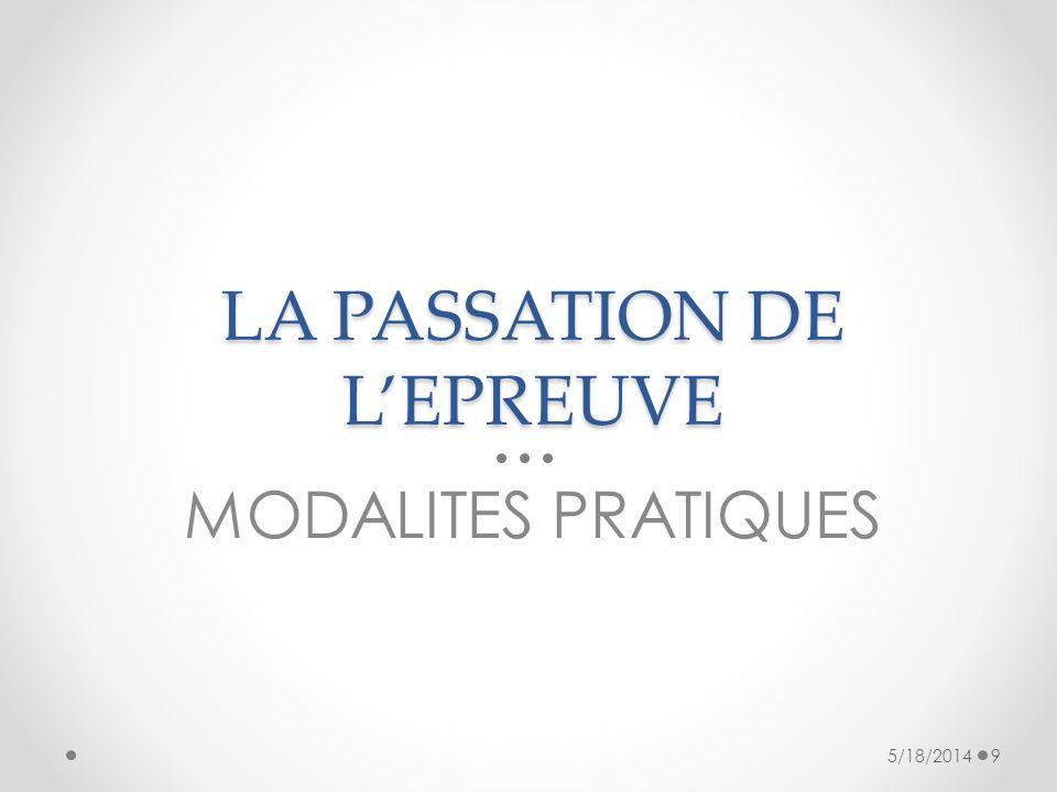 LA PASSATION DE LEPREUVE MODALITES PRATIQUES 5/18/20149