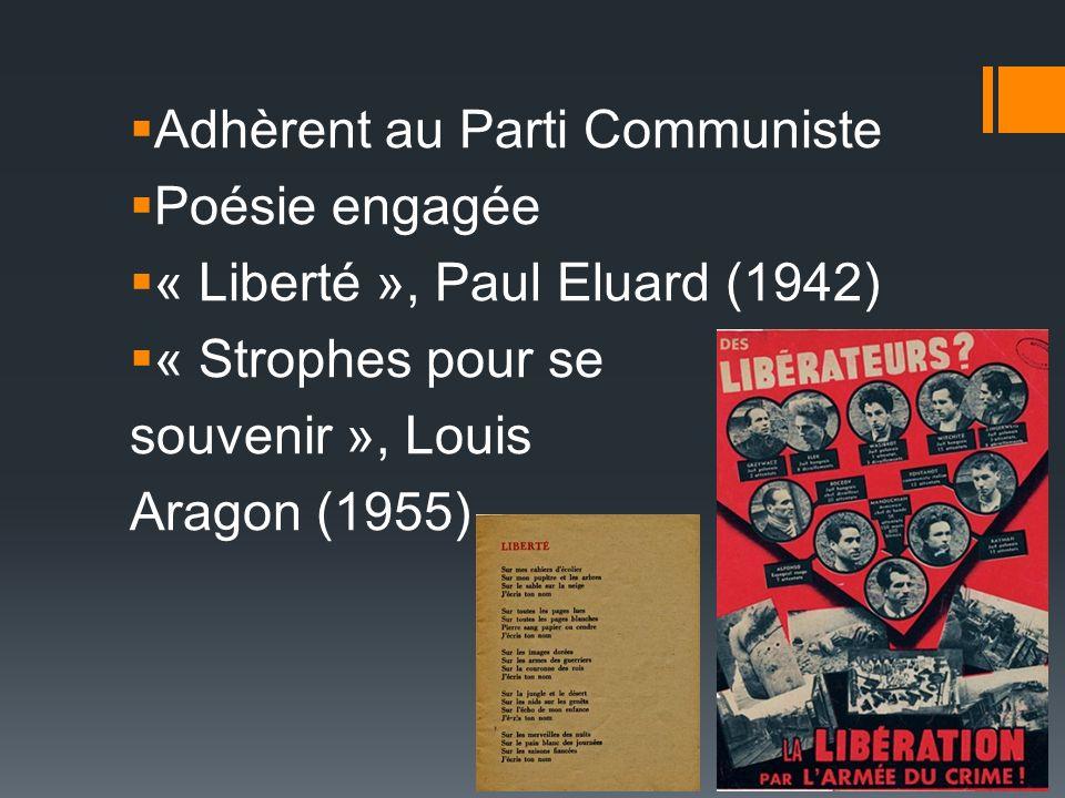 Adhèrent au Parti Communiste Poésie engagée « Liberté », Paul Eluard (1942) « Strophes pour se souvenir », Louis Aragon (1955)