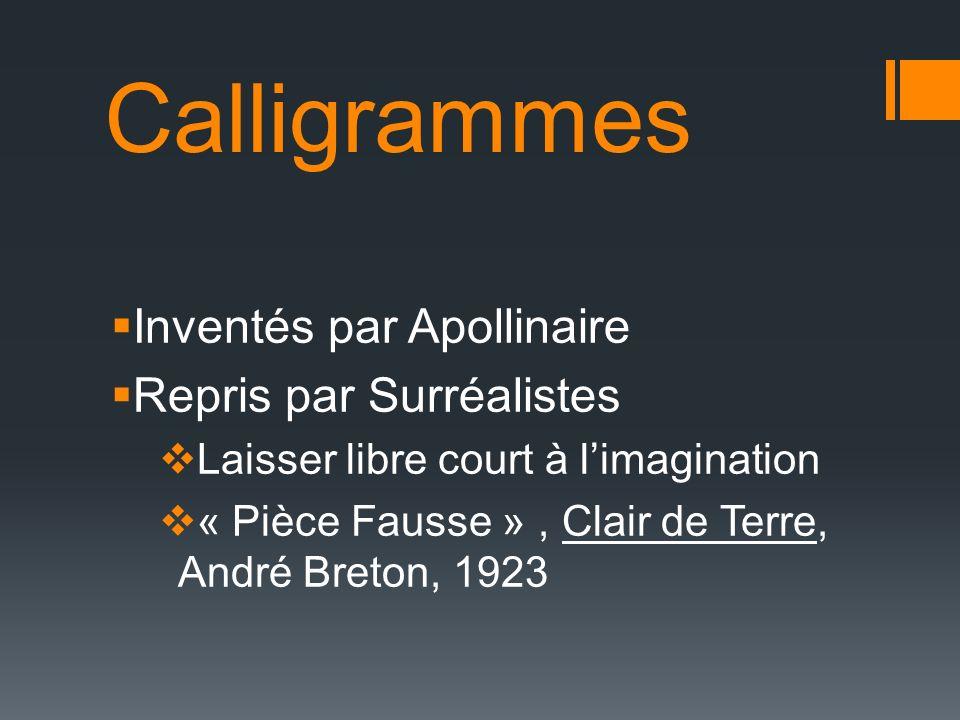 Calligrammes Inventés par Apollinaire Repris par Surréalistes Laisser libre court à limagination « Pièce Fausse », Clair de Terre, André Breton, 1923