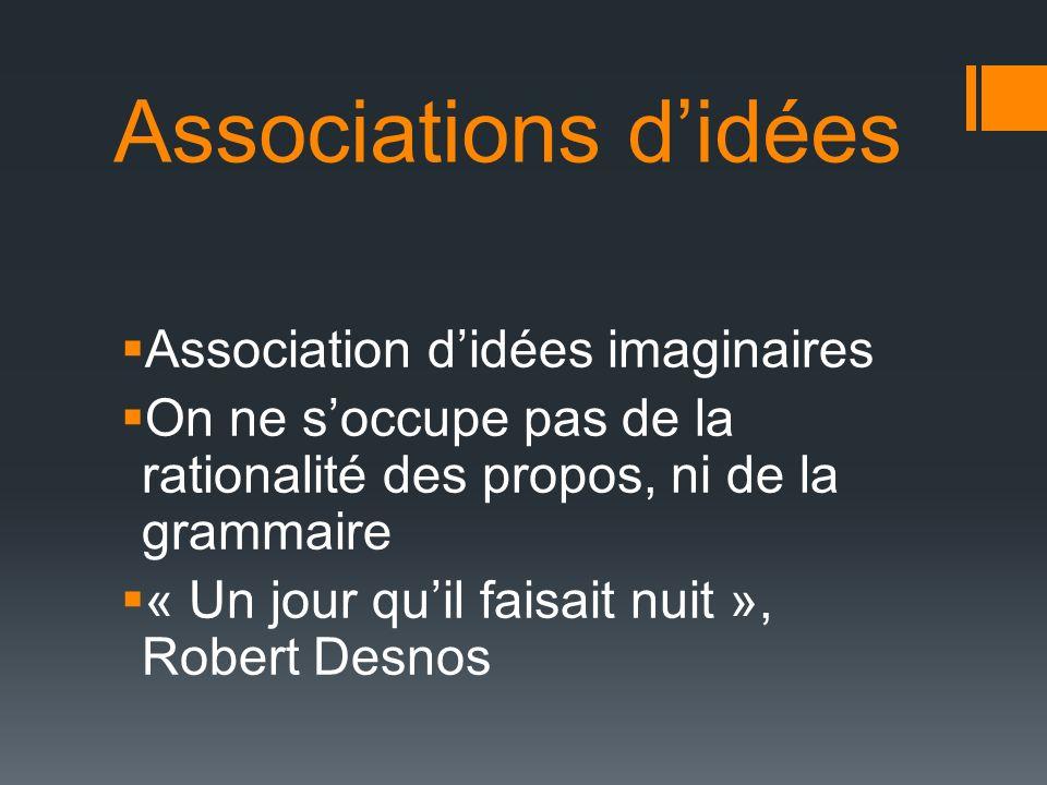 Associations didées Association didées imaginaires On ne soccupe pas de la rationalité des propos, ni de la grammaire « Un jour quil faisait nuit », Robert Desnos