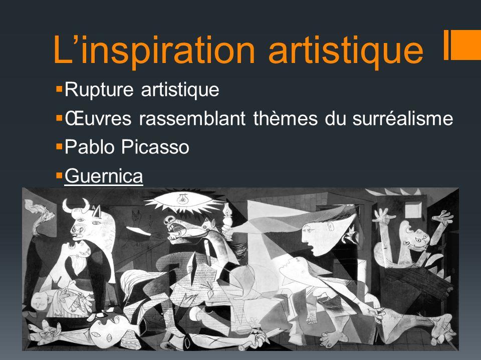 Linspiration artistique Rupture artistique Œuvres rassemblant thèmes du surréalisme Pablo Picasso Guernica