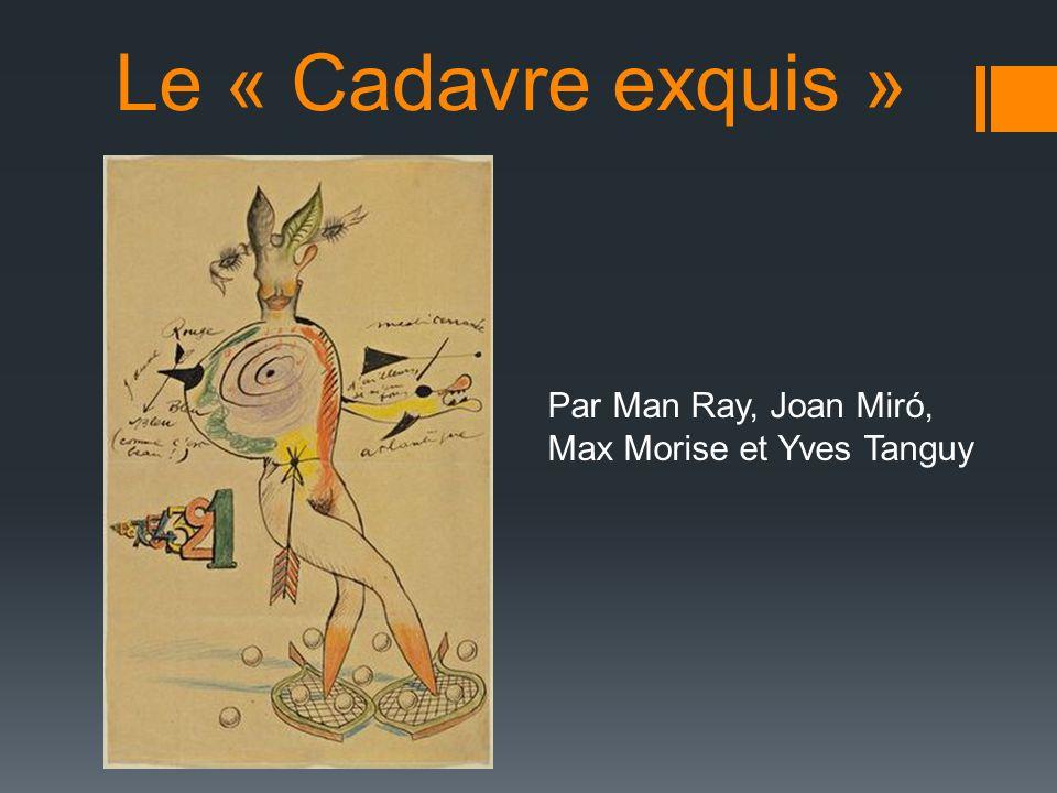 Le « Cadavre exquis » Par Man Ray, Joan Miró, Max Morise et Yves Tanguy