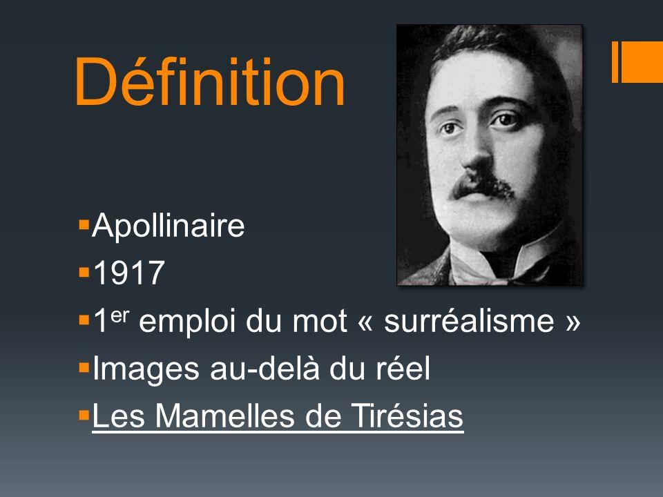 Définition Apollinaire 1917 1 er emploi du mot « surréalisme » Images au-delà du réel Les Mamelles de Tirésias