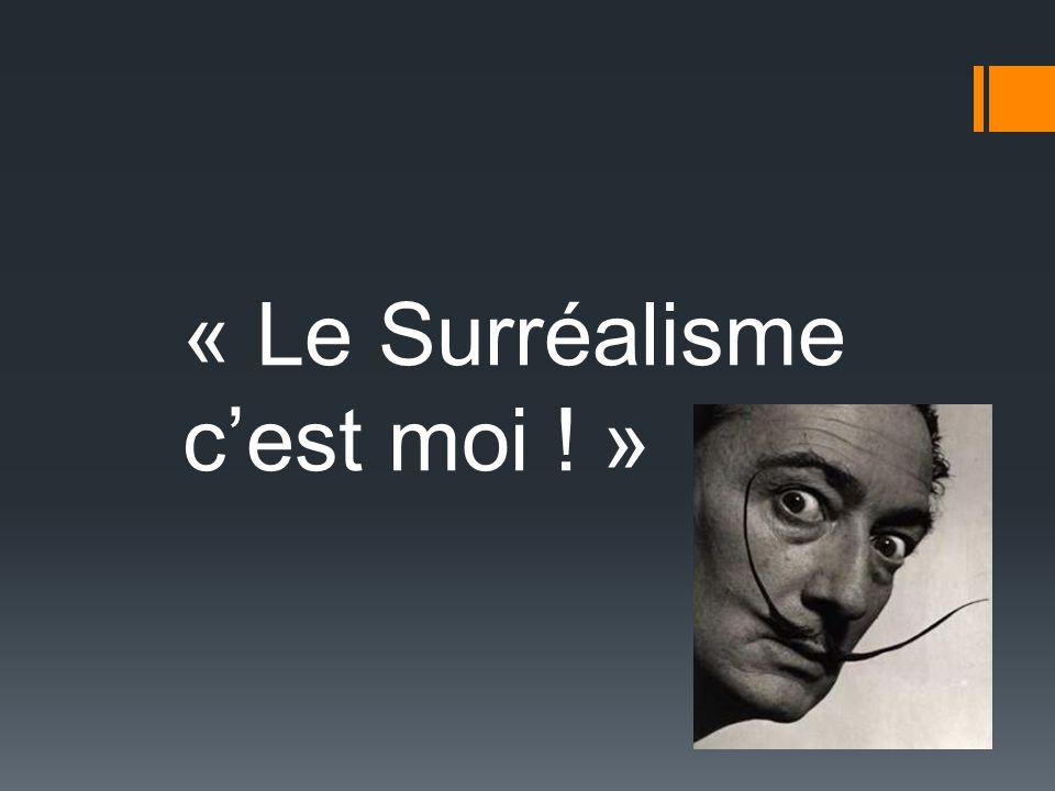 « Le Surréalisme cest moi ! »