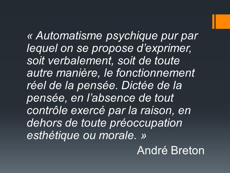 « Automatisme psychique pur par lequel on se propose dexprimer, soit verbalement, soit de toute autre manière, le fonctionnement réel de la pensée.