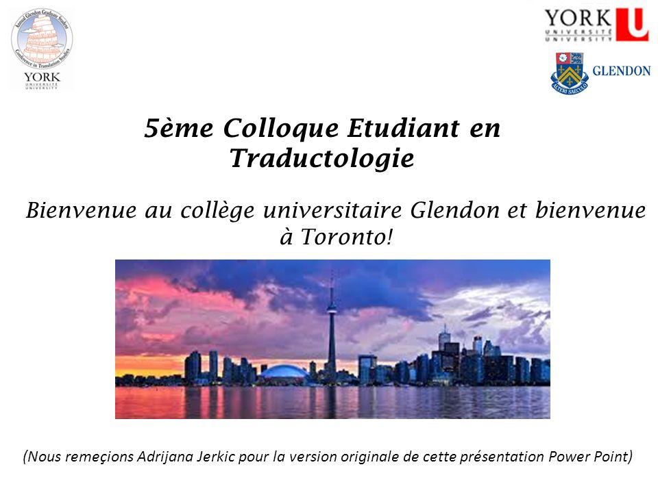 5ème Colloque Etudiant en Traductologie Bienvenue au collège universitaire Glendon et bienvenue à Toronto! (Nous remeçions Adrijana Jerkic pour la ver