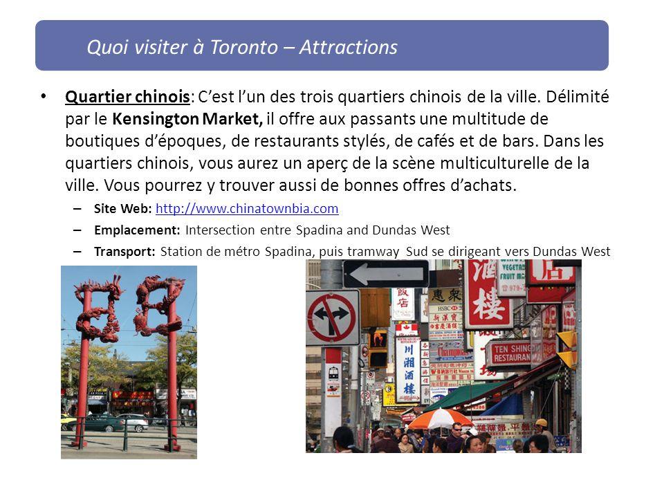 Quartier chinois: Cest lun des trois quartiers chinois de la ville. Délimité par le Kensington Market, il offre aux passants une multitude de boutique