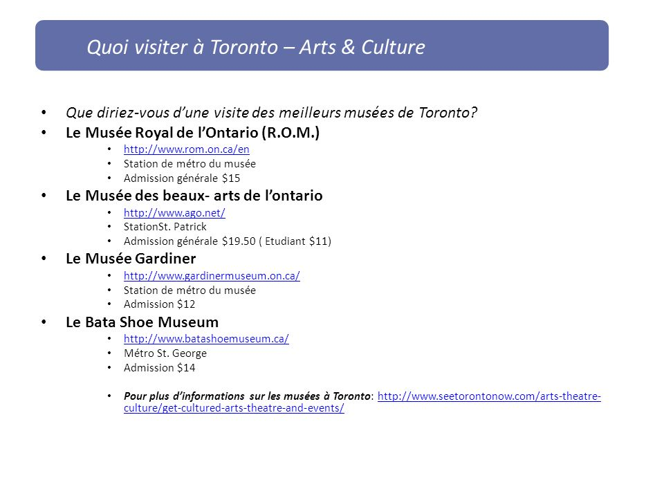 Que diriez-vous dune visite des meilleurs musées de Toronto? Le Musée Royal de lOntario (R.O.M.) http://www.rom.on.ca/en Station de métro du musée Adm