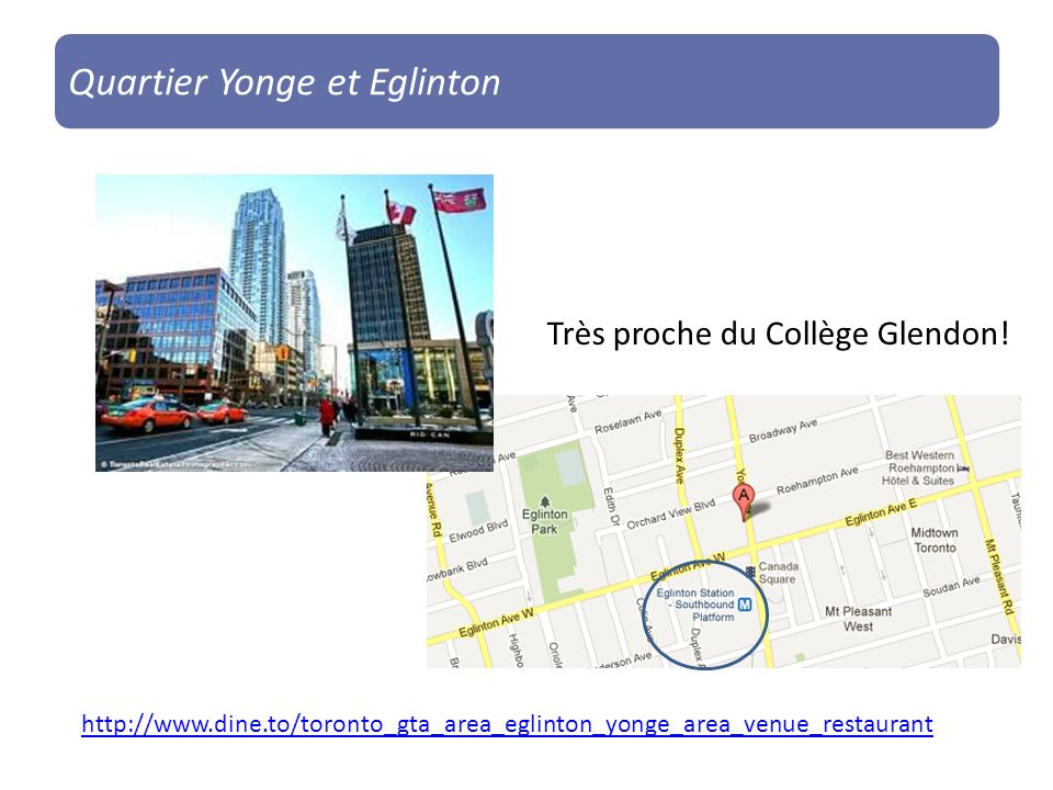 http://www.dine.to/toronto_gta_area_eglinton_yonge_area_venue_restaurant Quartier Yonge et Eglinton Très proche du Collège Glendon!