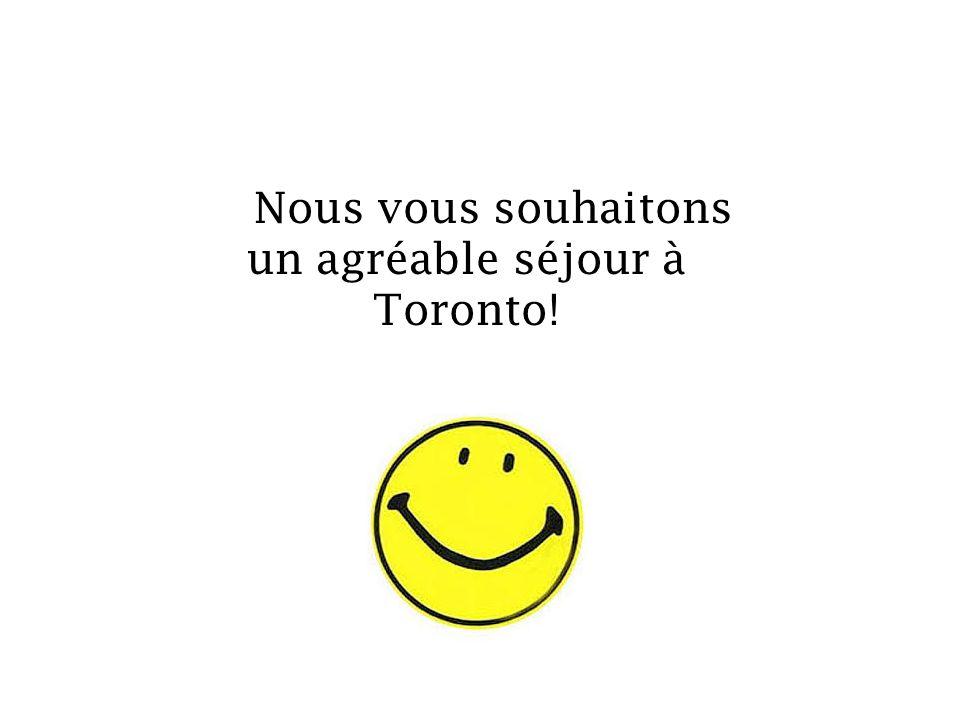 Nous vous souhaitons un agréable séjour à Toronto!