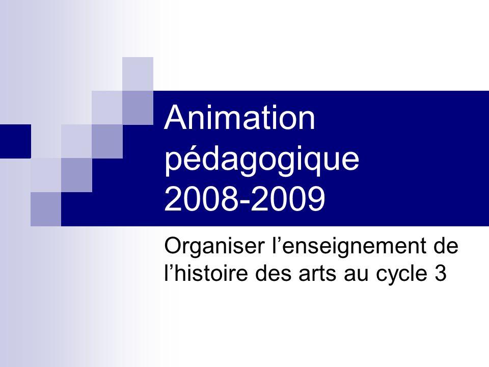 Animation pédagogique 2008-2009 Organiser lenseignement de lhistoire des arts au cycle 3