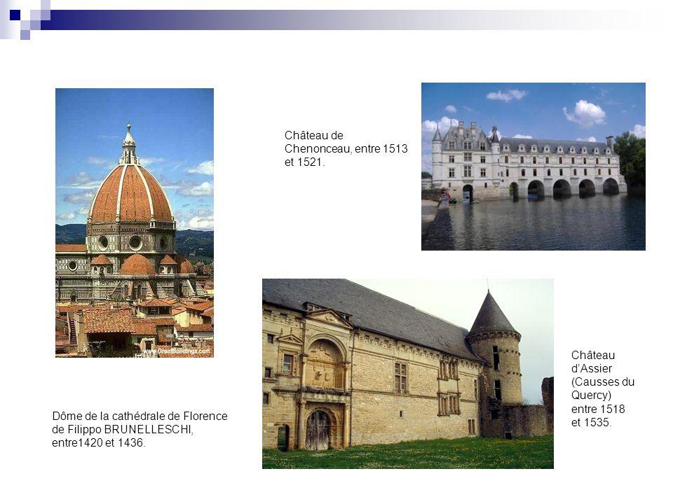 Château dAssier (Causses du Quercy) entre 1518 et 1535. Dôme de la cathédrale de Florence de Filippo BRUNELLESCHI, entre1420 et 1436. Château de Cheno