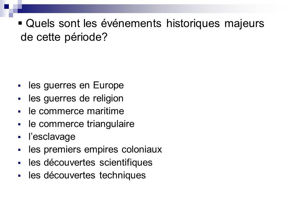 Quels sont les événements historiques majeurs de cette période? les guerres en Europe les guerres de religion le commerce maritime le commerce triangu