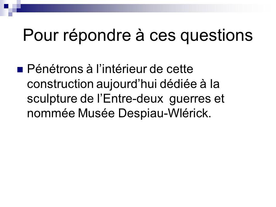 Pour répondre à ces questions Pénétrons à lintérieur de cette construction aujourdhui dédiée à la sculpture de lEntre-deux guerres et nommée Musée Des