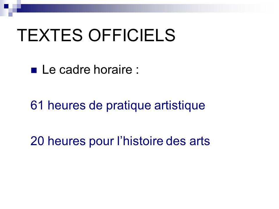 TEXTES OFFICIELS Le cadre horaire : 61 heures de pratique artistique 20 heures pour lhistoire des arts