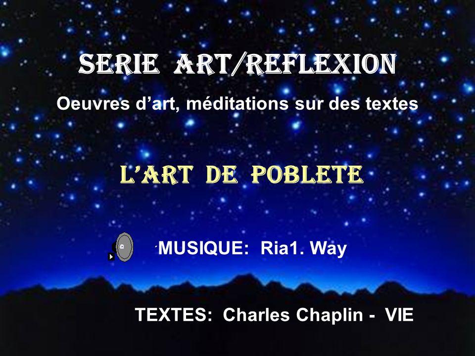 SERIE ART/REFLEXION Oeuvres dart, méditations sur des textes LART DE POBLETE ´ MUSIQUE: Ria1.
