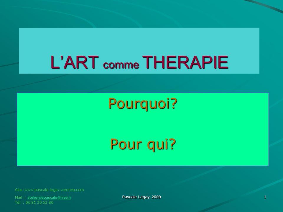 Pascale Legay 2009 1 LART comme THERAPIE Pourquoi.