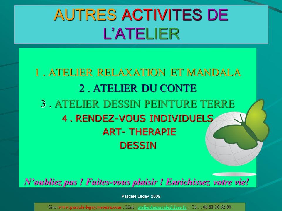Pascale Legay 2009 AUTRES ACTIVITES DE LATELIER 1. ATELIER RELAXATION ET MANDALA 2. ATELIER DU CONTE 3. ATELIER DESSIN PEINTURE TERRE 4. RENDEZ-VOUS I
