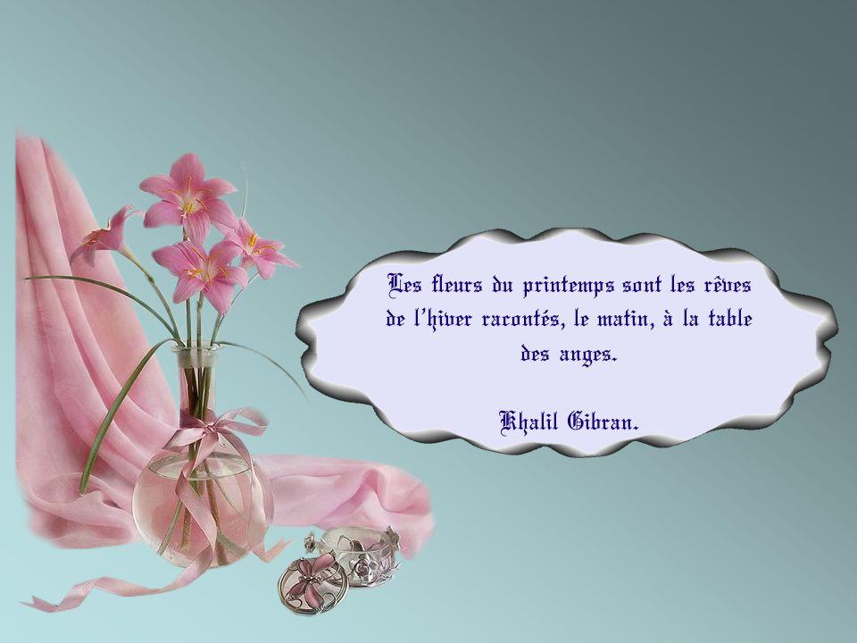 Les fleurs du printemps sont les rêves de lhiver racontés, le matin, à la table des anges.