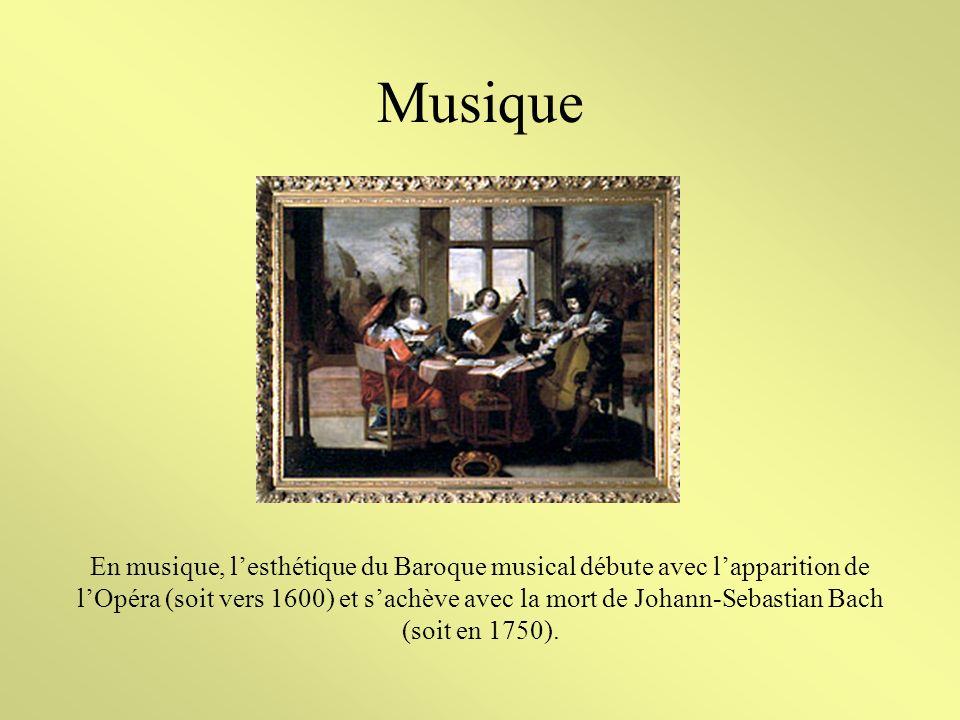 Musique En musique, lesthétique du Baroque musical débute avec lapparition de lOpéra (soit vers 1600) et sachève avec la mort de Johann-Sebastian Bach (soit en 1750).