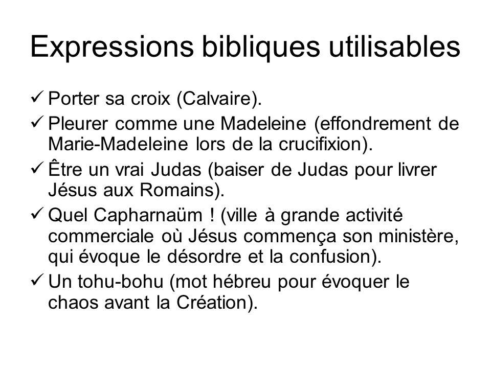 Expressions bibliques utilisables Porter sa croix (Calvaire).