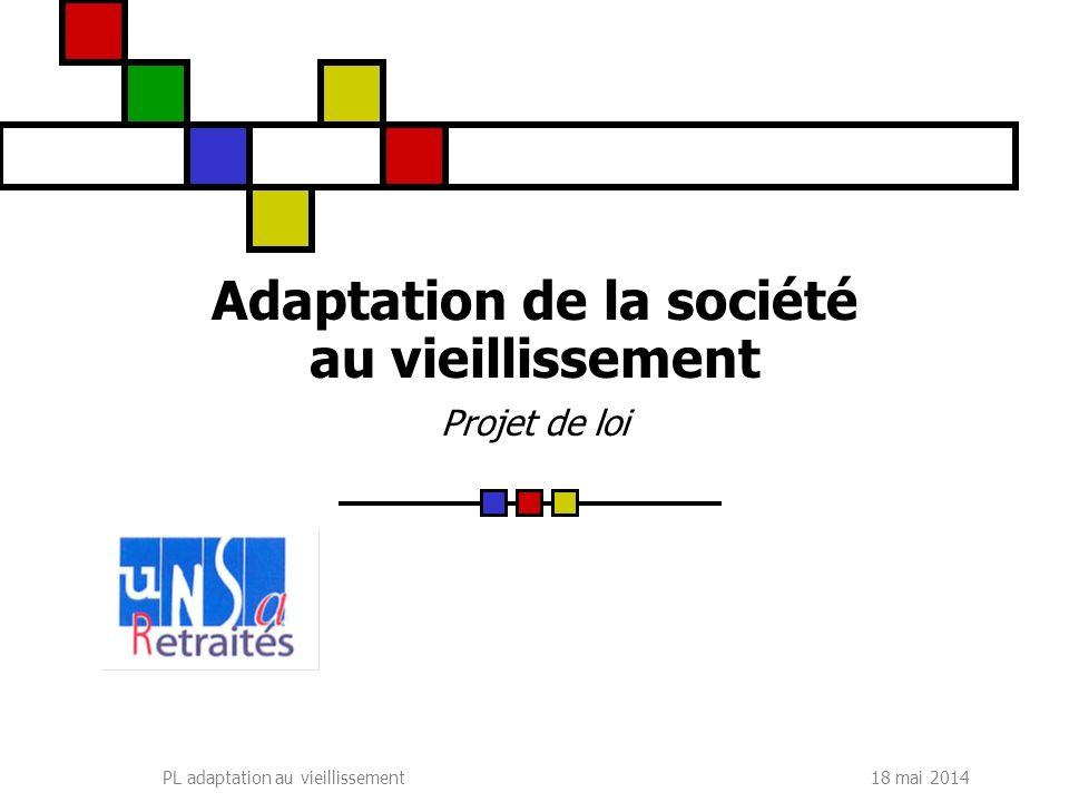 18 mai 2014PL adaptation au vieillissement Adaptation de la société au vieillissement Projet de loi