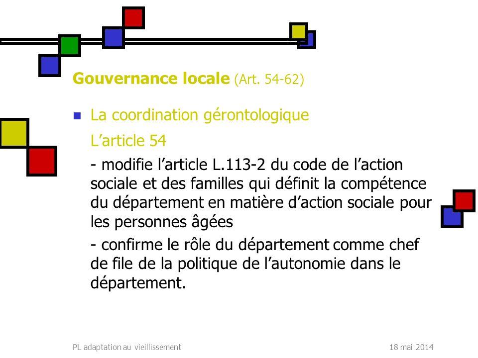 18 mai 2014PL adaptation au vieillissement Gouvernance locale (Art. 54-62) La coordination gérontologique Larticle 54 - modifie larticle L.113-2 du co