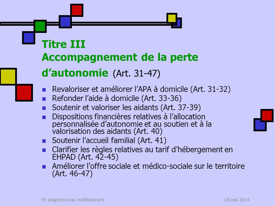 18 mai 2014PL adaptation au vieillissement Titre III Accompagnement de la perte dautonomie (Art. 31-47) Revaloriser et améliorer lAPA à domicile (Art.