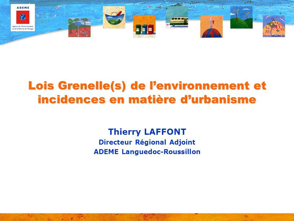Lois Grenelle(s) de lenvironnement et incidences en matière durbanisme Thierry LAFFONT Directeur Régional Adjoint ADEME Languedoc-Roussillon