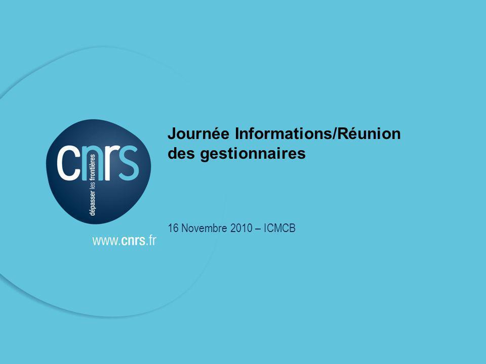 Réunion gestionnaires 16 novembre 20101 Journée Informations/Réunion des gestionnaires 16 Novembre 2010 – ICMCB