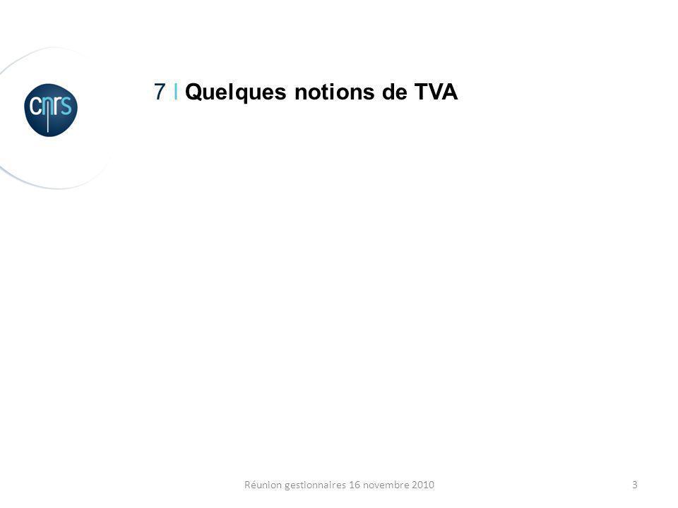 3Réunion gestionnaires 16 novembre 2010 7 I Quelques notions de TVA