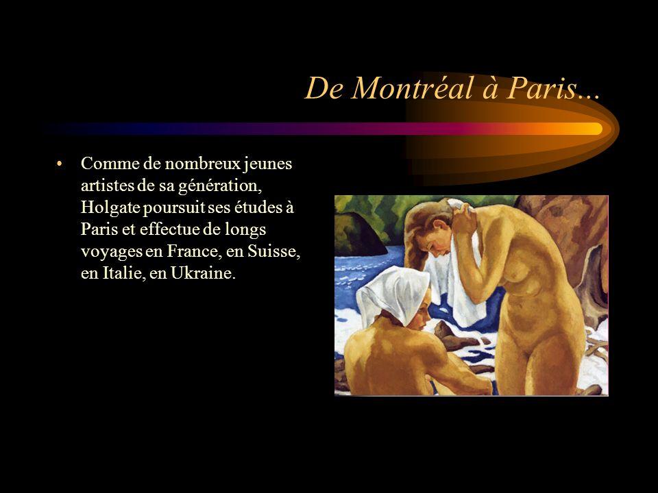 De Montréal à Paris... Comme de nombreux jeunes artistes de sa génération, Holgate poursuit ses études à Paris et effectue de longs voyages en France,