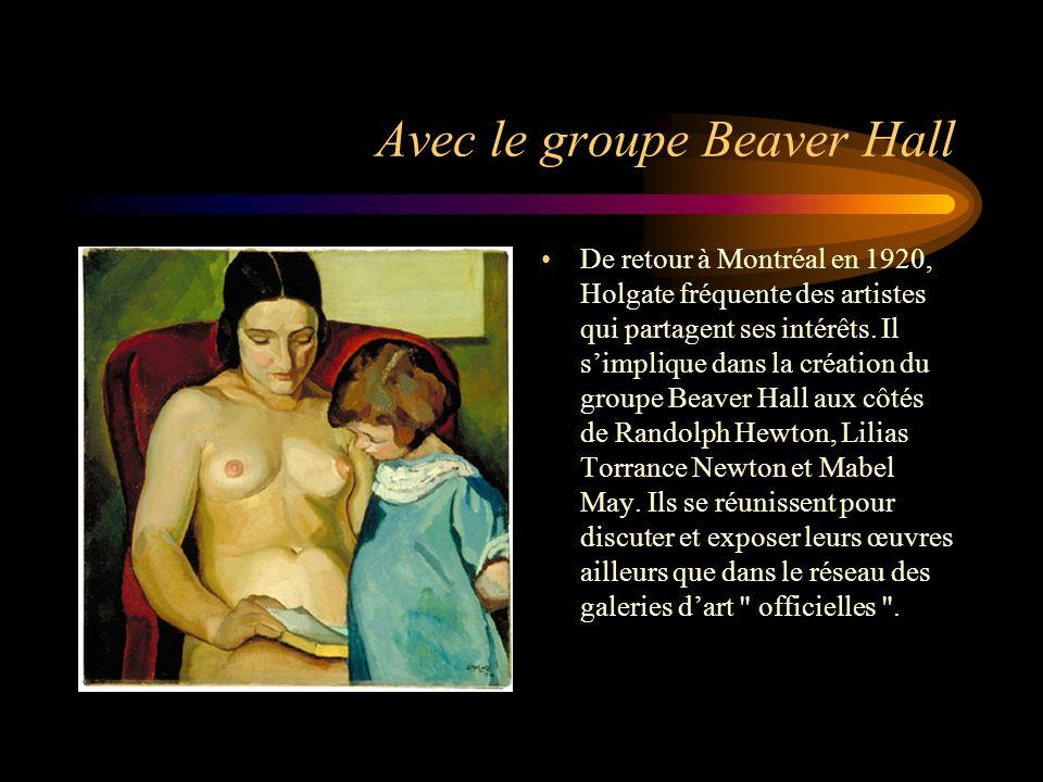 Avec le groupe Beaver Hall De retour à Montréal en 1920, Holgate fréquente des artistes qui partagent ses intérêts. Il simplique dans la création du g