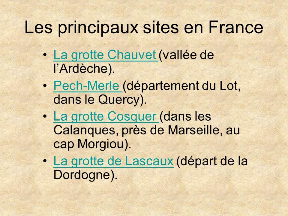 Les principaux sites en France La grotte Chauvet (vallée de lArdèche).La grotte Chauvet Pech-Merle (département du Lot, dans le Quercy).Pech-Merle La