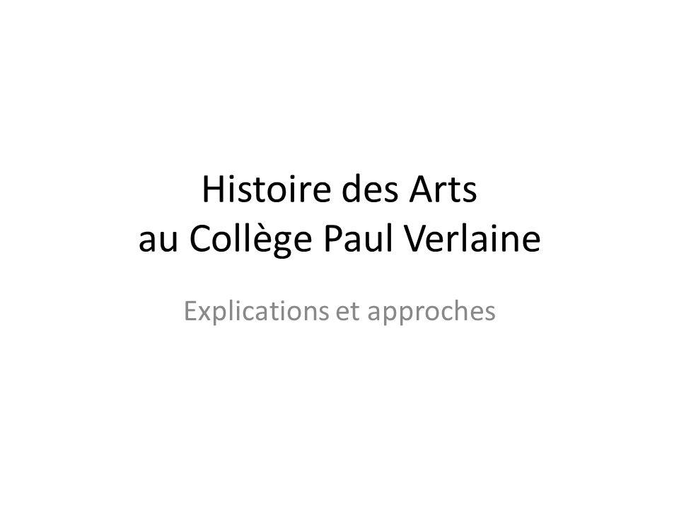 Histoire des Arts au Collège Paul Verlaine Explications et approches