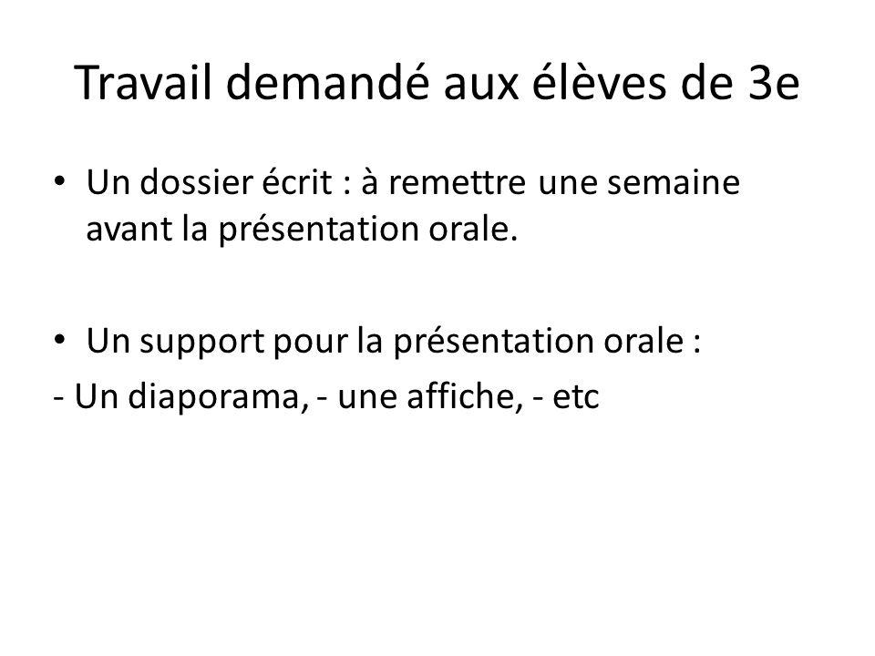 Travail demandé aux élèves de 3e Un dossier écrit : à remettre une semaine avant la présentation orale.
