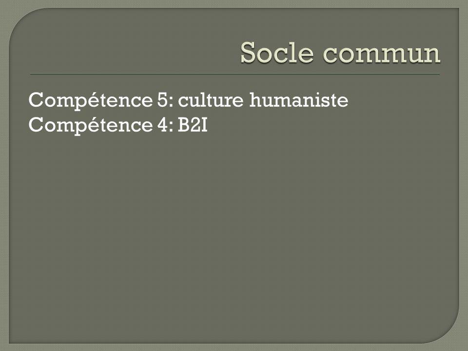 Compétence 5: culture humaniste Compétence 4: B2I