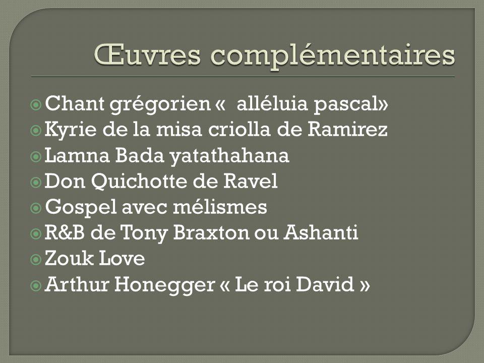 Chant grégorien « alléluia pascal» Kyrie de la misa criolla de Ramirez Lamna Bada yatathahana Don Quichotte de Ravel Gospel avec mélismes R&B de Tony