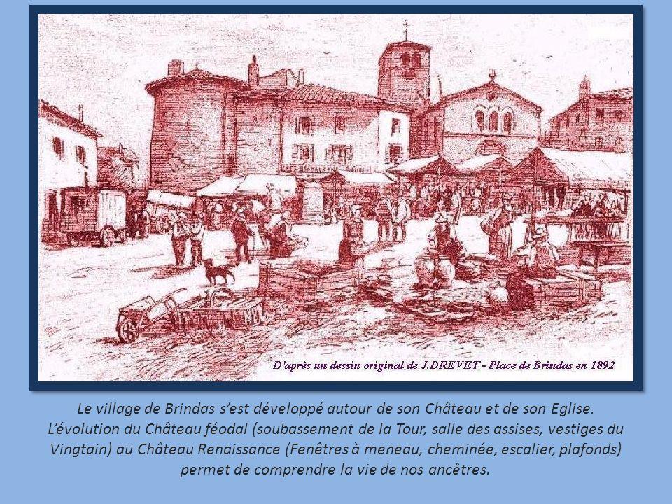 Le village de Brindas sest développé autour de son Château et de son Eglise. Lévolution du Château féodal (soubassement de la Tour, salle des assises,