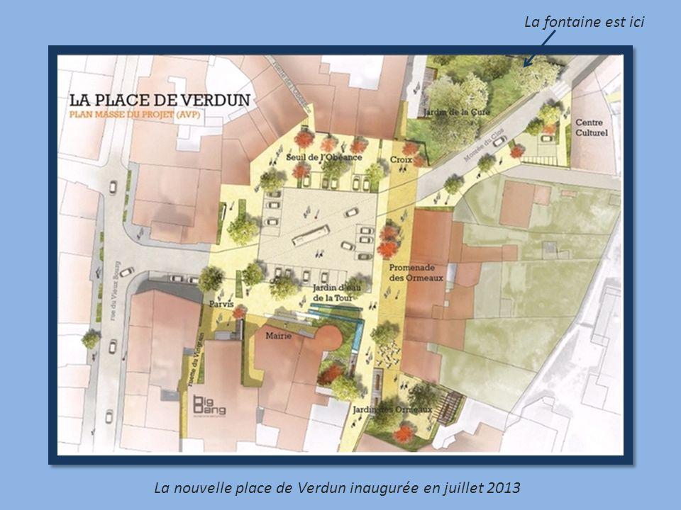 La nouvelle place de Verdun inaugurée en juillet 2013 La fontaine est ici