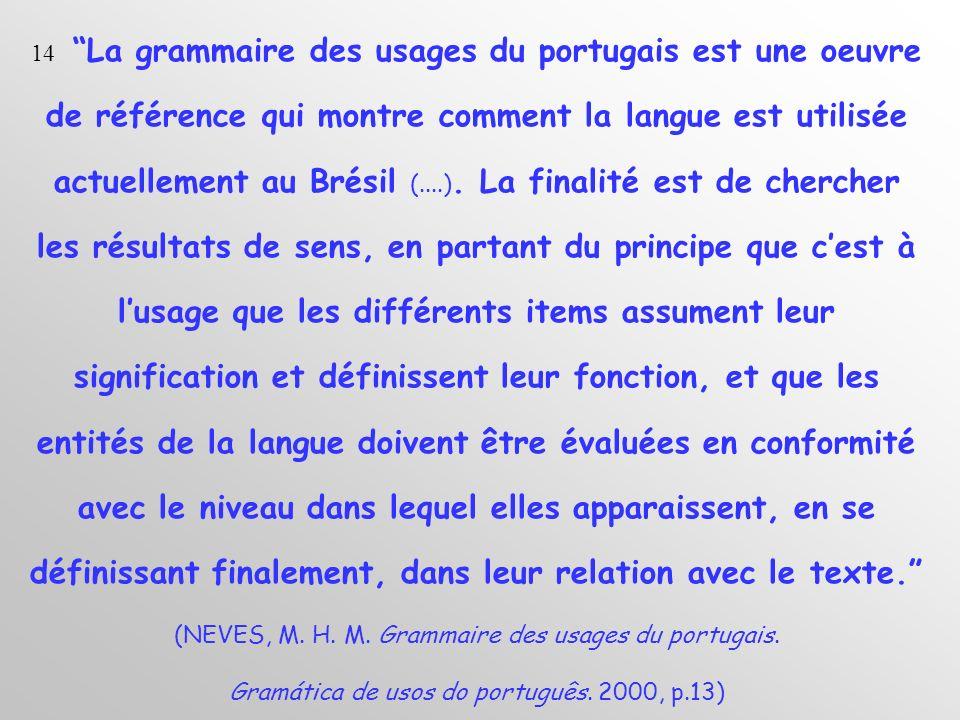 14 La grammaire des usages du portugais est une oeuvre de référence qui montre comment la langue est utilisée actuellement au Brésil (....).